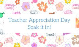 Teacher Appreciation – Whether on Special Days or Catching it on the Fly: Soak it in!