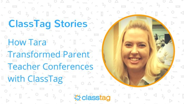 ClassTag Stories: How Tara Transformed Parent Teacher Conferences with ClassTag